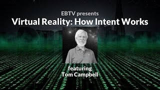 Virtual Reality: How Intent Works in a Simulation with Tom Campbell (2 of 3)