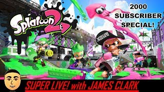 Splatoon 2 | 2000 Subscriber Special + Giveaway [CLOSED] | Super Live! with James Clark