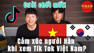 Cảm xúc người Hàn khi xem Tik Tok Việt Nam?