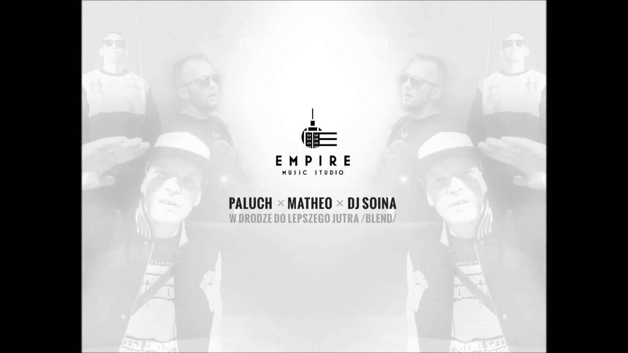 Paluch x Matheo x DJ Soina - W drodze do lepszego jutra (blend) [Empire Music Studio]