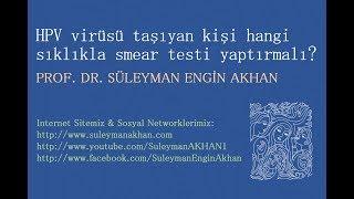 HPV virüsü taşıyan kişi hangi sıklıkla smear testi yaptırmalı? - Prof. Dr. Süleyman Engin Akhan