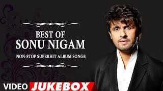 Best Of Sonu Nigam | Non-Stop Superhit Album Songs