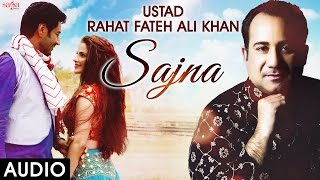Sajna (Audio) Ustad Rahat Fateh Ali Khan Songs | New Punjabi Romantic Songs 2016