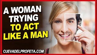 A woman trying to act like a man | William Marrion Branham Quotes