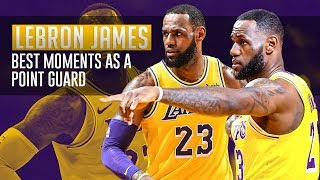 LeBron James' Best Moments As A Point Guard