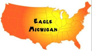 How to Say or Pronounce USA Cities — Eagle, Michigan