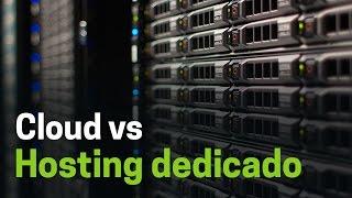 Servidores cloud o en la nube vs. Hosting dedicado