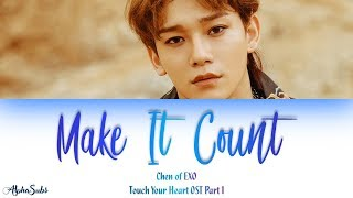 Chen (첸) EXO - Make it Count 가사/Lyrics [Han|Rom|Eng] Touch Your Heart OST Part 1 / 진심이 닿다 OST Part 1