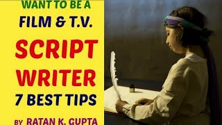 How to Become a Film T.V. Script Screenplay Dialogue Writer ! 7 Best Tips in Hindi by Ratan K. Gupta