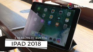 Five reasons to buy the Apple iPad 2018