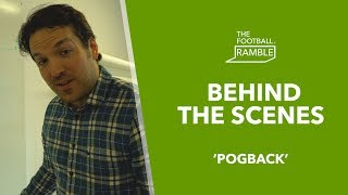 The Football Ramble 'Pogback' | Behind The Scenes 25.04.19