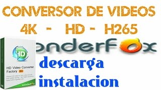 Conversor de video 4K-HD-H265 | WonderFox HD Video Converter Factory Pro | Para todos los Windows