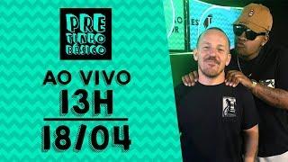 Pretinho Básico das 13 horas AO VIVO - 18/04