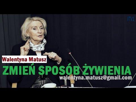 ZMIEŃ SPOSÓB ODŻYWIANIA - ZACHOWAJ ZDROWIE - Walentyna Matusz - 01.03.2017 R.