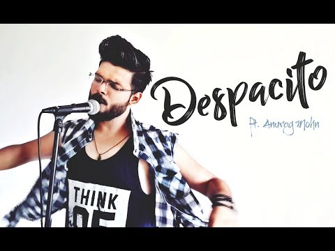 Despacito (Cover) | Anurag Mohn | Luis Fonsi Ft. Daddy Yankee (with English Translations)
