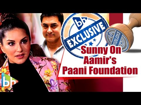 Sunny Leone EXCLUSIVE On Aamir Khan's 'Paani Foundation'