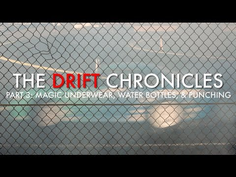 The Drift Chronicles Part 3: Magic Underwear, Water Bottles, and Punching