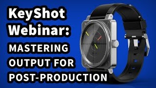 KeyShot Webinar 36: Mastering Output for Post-Production