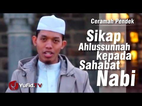 Sikap Ahlussunnah Kepada Sahabat Nabi - Ceramah Pendek : Ustadz Haris Hermawan LC