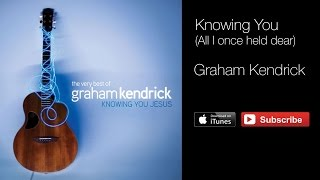 Watch Graham Kendrick All I Once Held Dear knowing You video