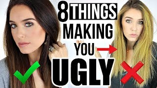 8 THINGS THAT ARE MAKING YOU UGLY (AND How To Look Better!)