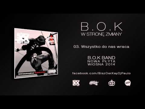 B.O.K - 03. Wszystko do nas wraca (W Stronę Zmiany LP 2011)
