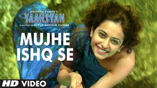 Mujhe Ishq Se Video Song   Yaariyan   Himansh Kohli, Rakul Preet Singh   Releasing 10 January 2014