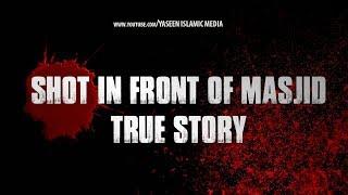 Shot In Front of Masjid | Emotional True Story | Yaseen Media