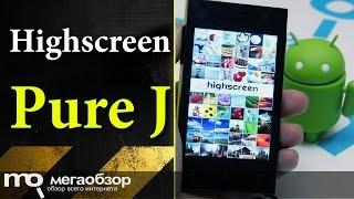 Обзор смартфона Highscreen Pure J