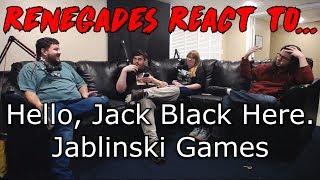 Renegades React to... Hello, Jack Black Here. - Jablinski Games