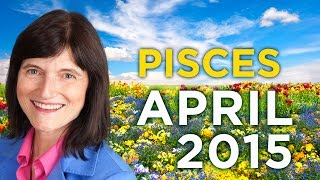 PISCES April 2015 - Astrology Forecast - Barbara Goldsmith