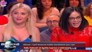 Gênant : Cyril Hanouna insiste lourdement pour que  Kelly Vedovelli et Agathe Auproux s'embrassent