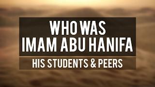 Who Was: Imam Abu Hanifa   His Students and Peers