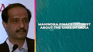 Mahindra Finace optimist about the SMEs