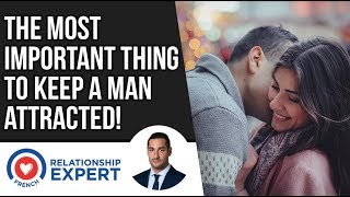 The Most Important Thing To Keep A Man Attracted | Relationship Coach For Women