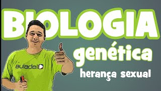 Biologia - Genética: Herança Sexual
