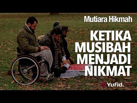 Mutiara Hikmah: Ketika Musibah Menjadi Nikmat - Ustadz DR Syafiq Riza Basalamah, MA.