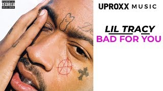 Lil Tracy - Bad For You - UPROXX ARTIST ON THE RISE