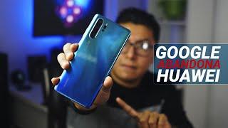 GOOGLE abandona a HUAWEI y ESTO es lo que va a pasar con tú TELÉFONO
