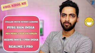 #Ask Ruhez - PUBG India BAN,Redmi Note 7 Pro India,My MWC 2019 Trip,PUBG Lite India,1M Party,