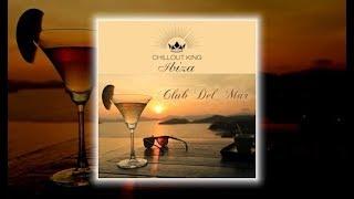 Chillout King Ibiza - Club Del Mar (Continuous Chillout Mix) Del Mar Sounds