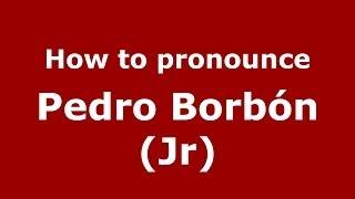 How to pronounce Pedro Borbón (Jr) (Dominican Republic) - PronounceNames.com