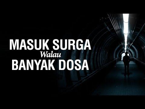 Ceramah Singkat: Masuk Surga Walau Banyak Dosa - Ustadz Khairullah Anwar Luthfi, Lc