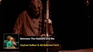 Kayhan Kalhor & Ali Bahrami Fard - Between the Heavens and Me