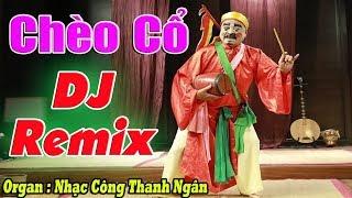 Chèo Cổ Phối Nhạc DJ Remix   Cực Độc Cực Lạ Nhất Việt Nam - Nhạc Sống Thanh Ngân