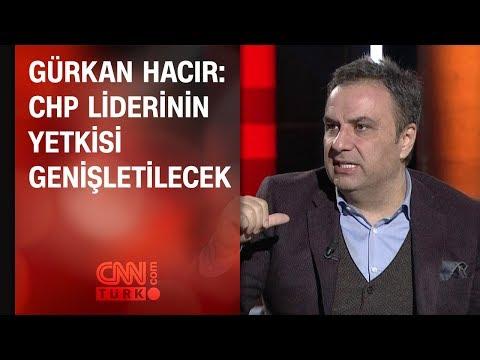 Gürkan Hacır: Kemal Kılıçdaroğlu'nun yetkisi genişletilecek