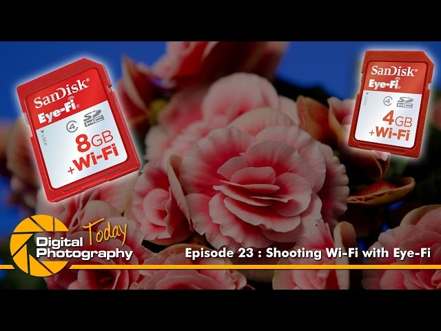 Episode 23 - Shooting Wi-Fi with Eye-Fi [Digital Photography Today]