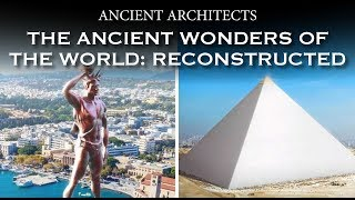 Reconstructed: The Seven Ancient Wonders of the World | Ancient Architects