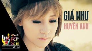 Video clip Giá Như | Huyền Anh | Yeah1 Superstar  (Official Music Video)