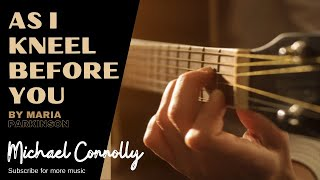 As I Kneel Before You (Maria Parkinson)